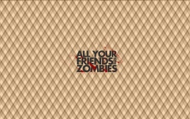 Friends Are Zombies