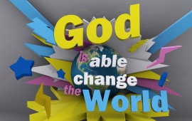 God Is Able Change The World